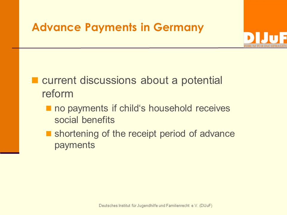 Deutsches Institut für Jugendhilfe und Familienrecht e.V. (DIJuF) Advance Payments in Germany current discussions about a potential reform no payments