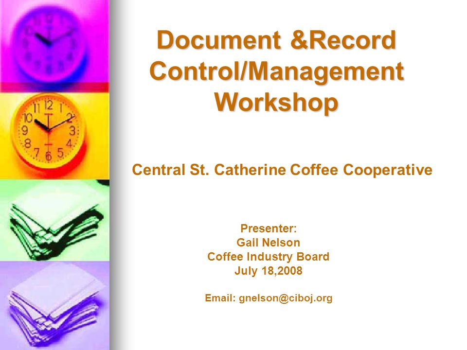 Document &Record Control/Management Workshop Presenter: Gail Nelson Coffee Industry Board July 18, Central St.