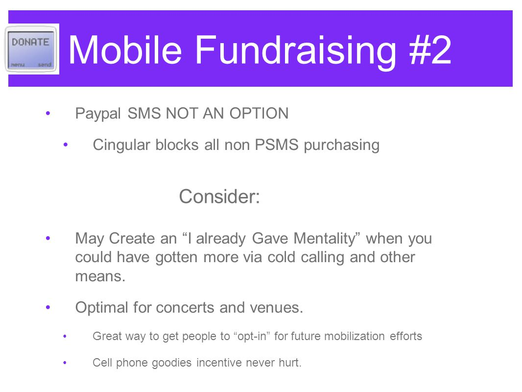 Mobile Fundraising Premium SMS (PSMS) Costumer is billed on their phone bill Depending on the carrier they take around 40-60 percent.