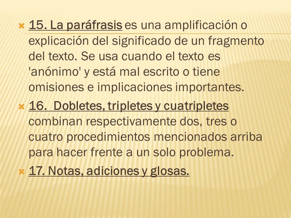  15. La paráfrasis es una amplificación o explicación del significado de un fragmento del texto.