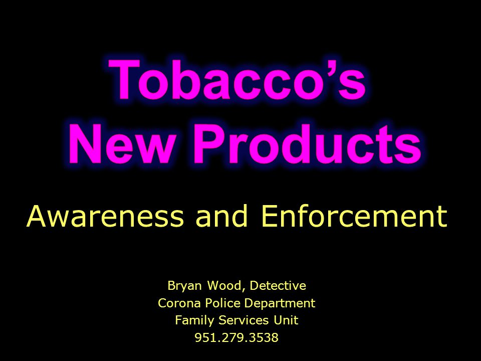 Awareness and Enforcement Bryan Wood, Detective Corona Police Department Family Services Unit 951.279.3538