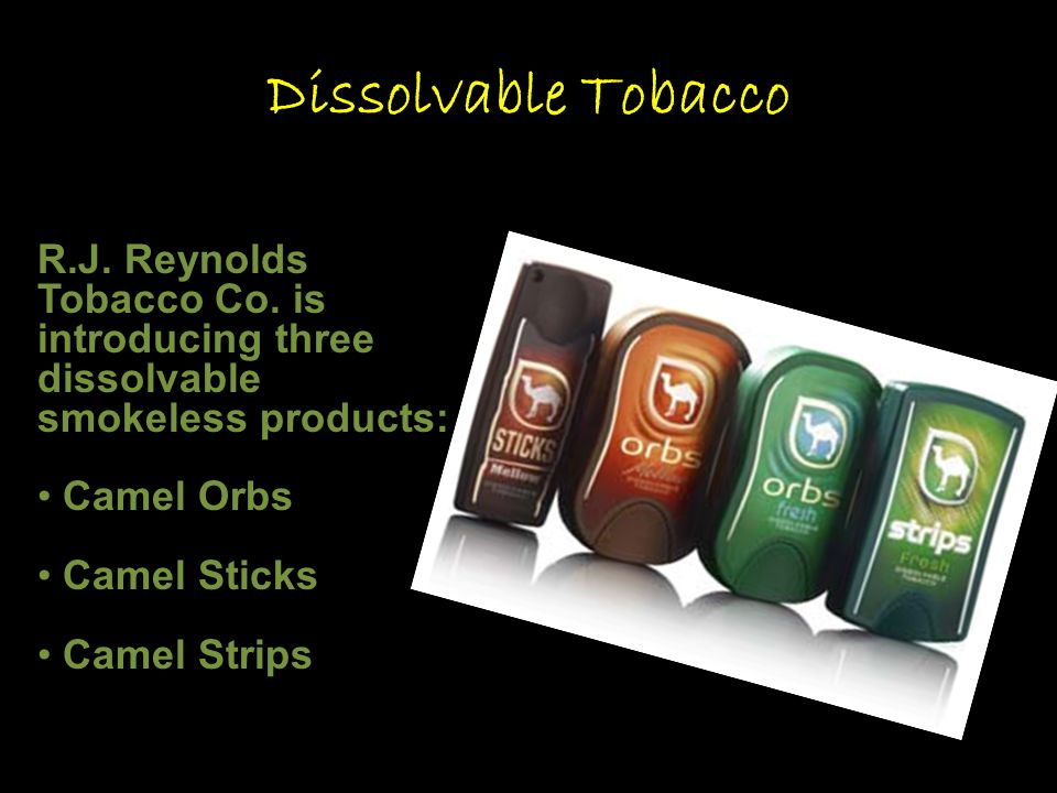 R.J. Reynolds Tobacco Co. is introducing three dissolvable smokeless products: Camel Orbs Camel Sticks Camel Strips Dissolvable Tobacco