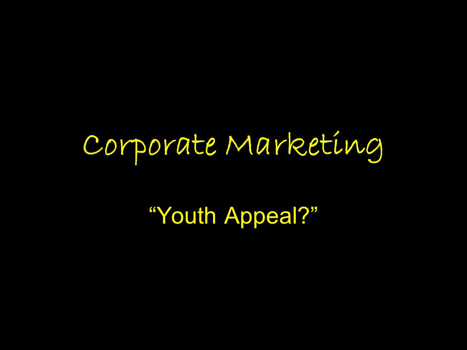 """Corporate Marketing """"Youth Appeal?"""""""