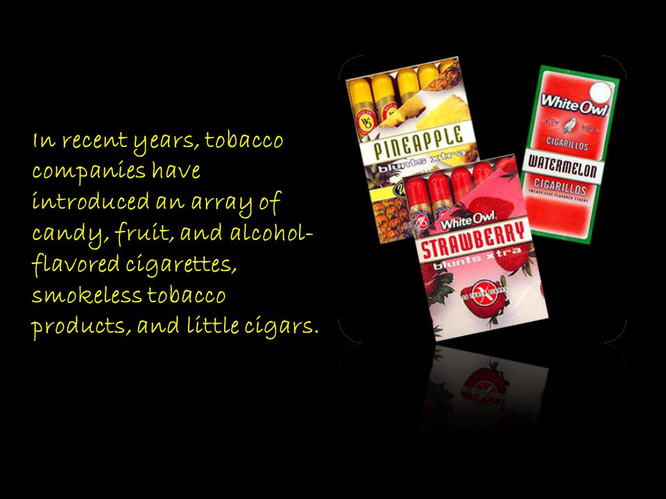 In recent years, tobacco companies have introduced an array of candy, fruit, and alcohol- flavored cigarettes, smokeless tobacco products, and little
