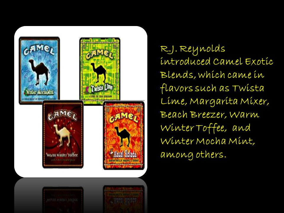 R.J. Reynolds introduced Camel Exotic Blends, which came in flavors such as Twista Lime, Margarita Mixer, Beach Breezer, Warm Winter Toffee, and Winte