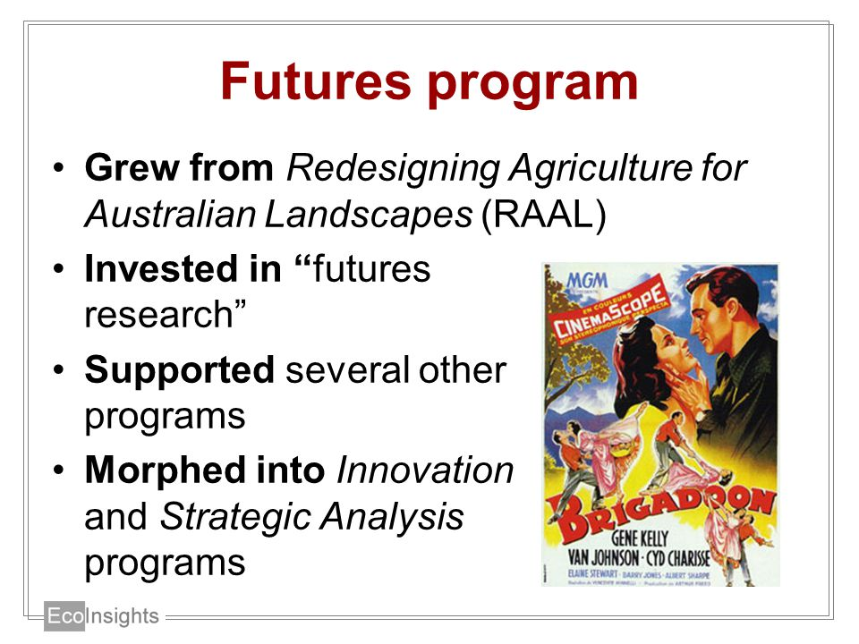 Futures program Grew from Redesigning Agriculture for Australian Landscapes (RAAL) Invested in futures research Supported several other programs Morphed into Innovation and Strategic Analysis programs