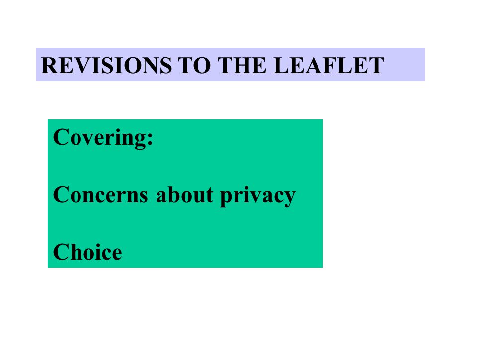 REVISIONS TO THE LEAFLET Covering: Concerns about privacy Choice