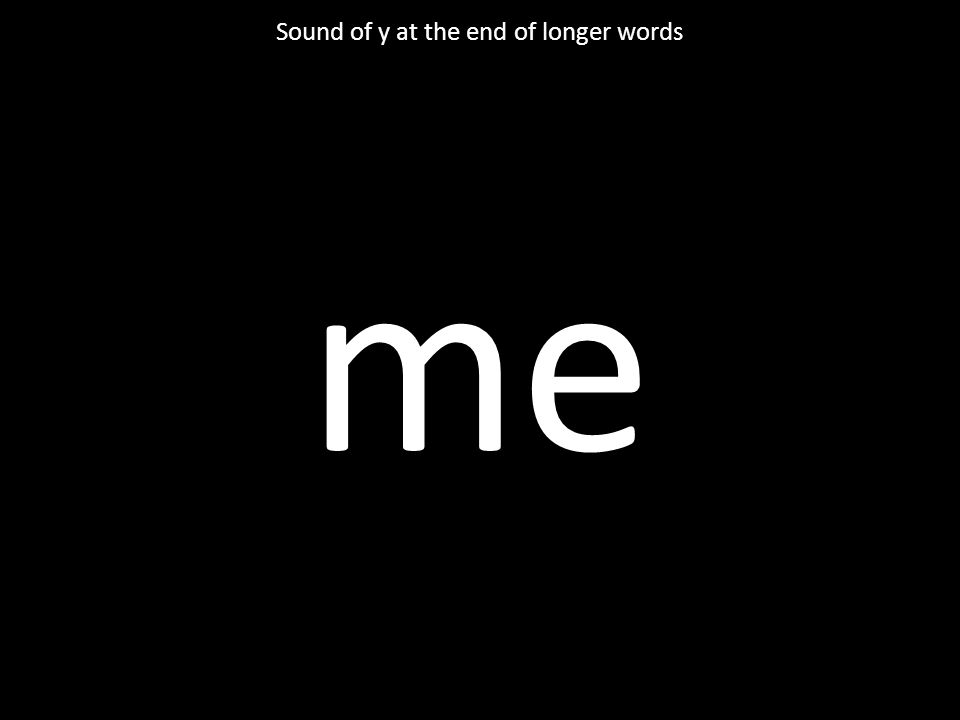 be Sound of y at the end of longer words