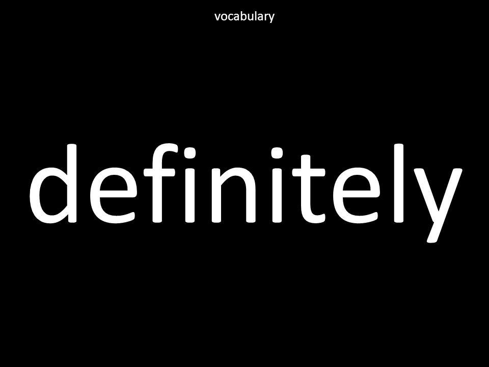 definitely vocabulary