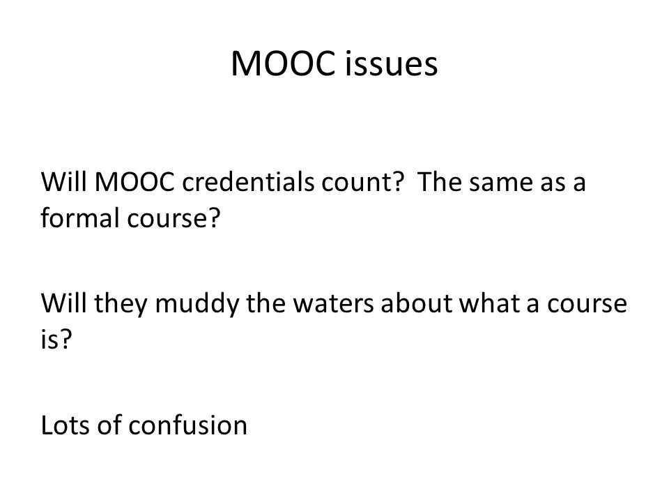 MOOC issues Will MOOC credentials count. The same as a formal course.