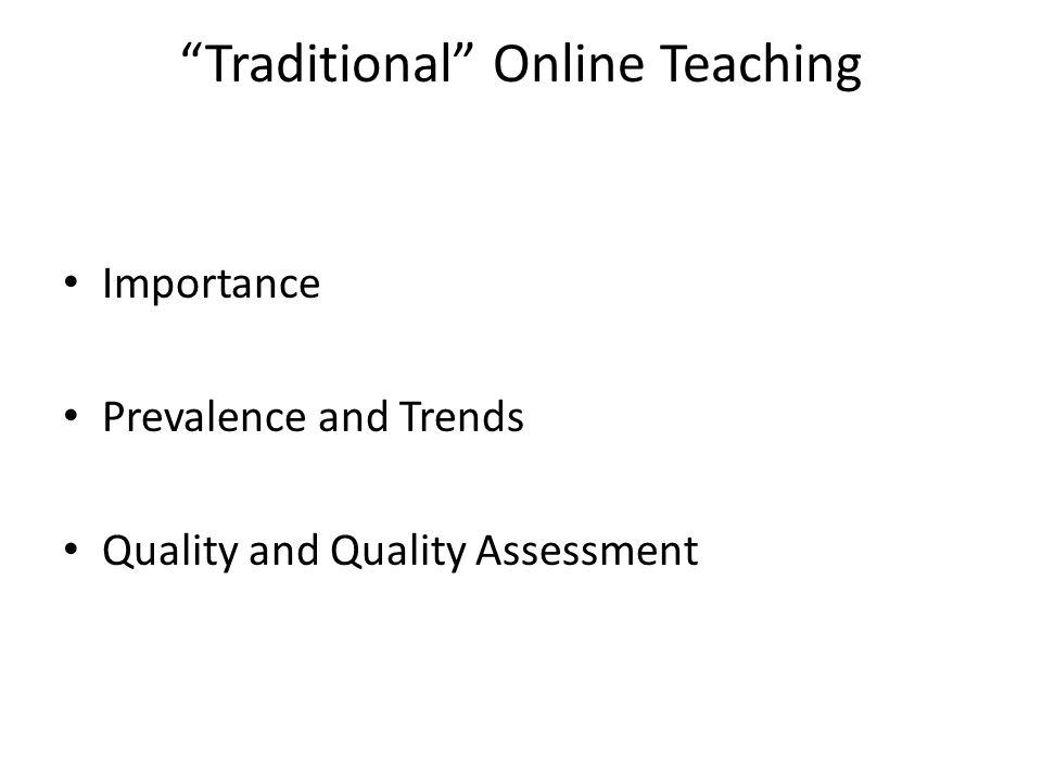 Traditional Online Teaching Importance Prevalence and Trends Quality and Quality Assessment