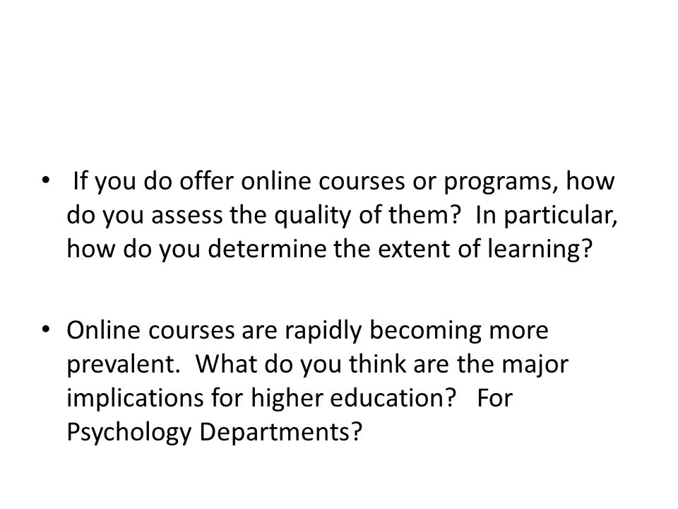 If you do offer online courses or programs, how do you assess the quality of them.