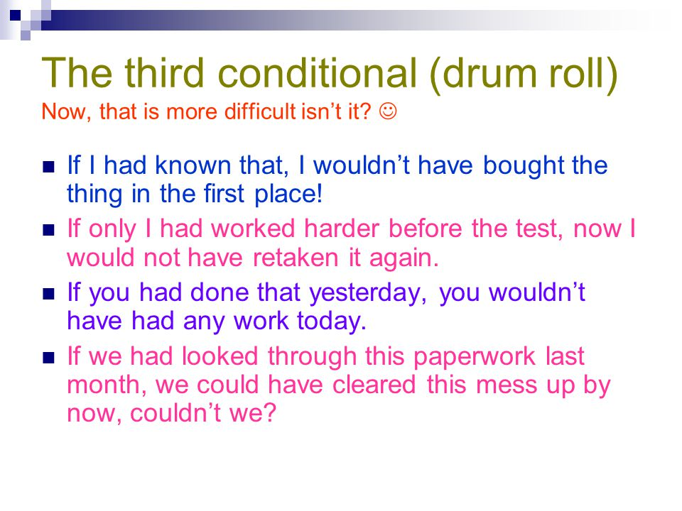 The third conditional (drum roll) Now, that is more difficult isn't it? If I had known that, I wouldn't have bought the thing in the first place! If o