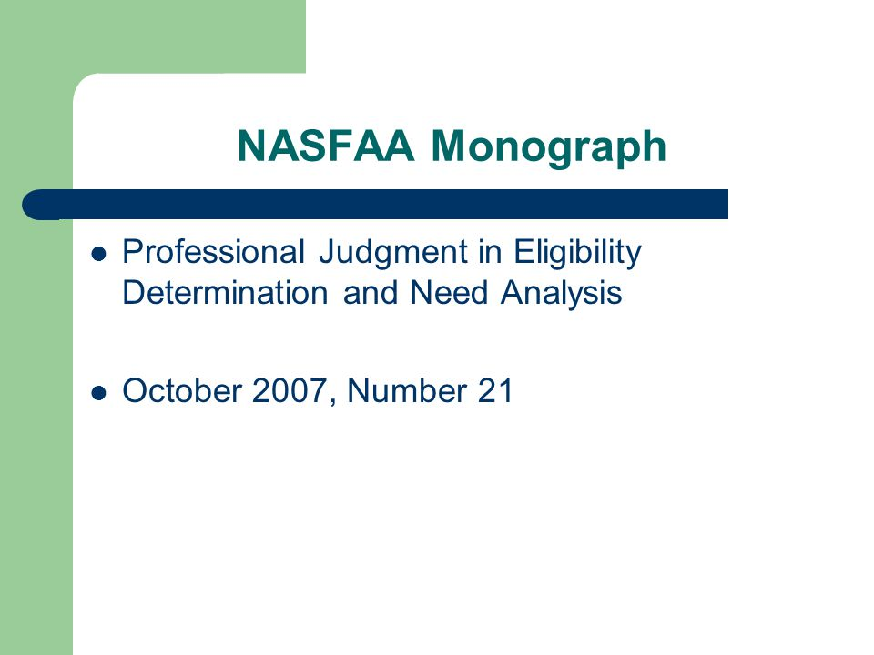 NASFAA Monograph Professional Judgment in Eligibility Determination and Need Analysis October 2007, Number 21