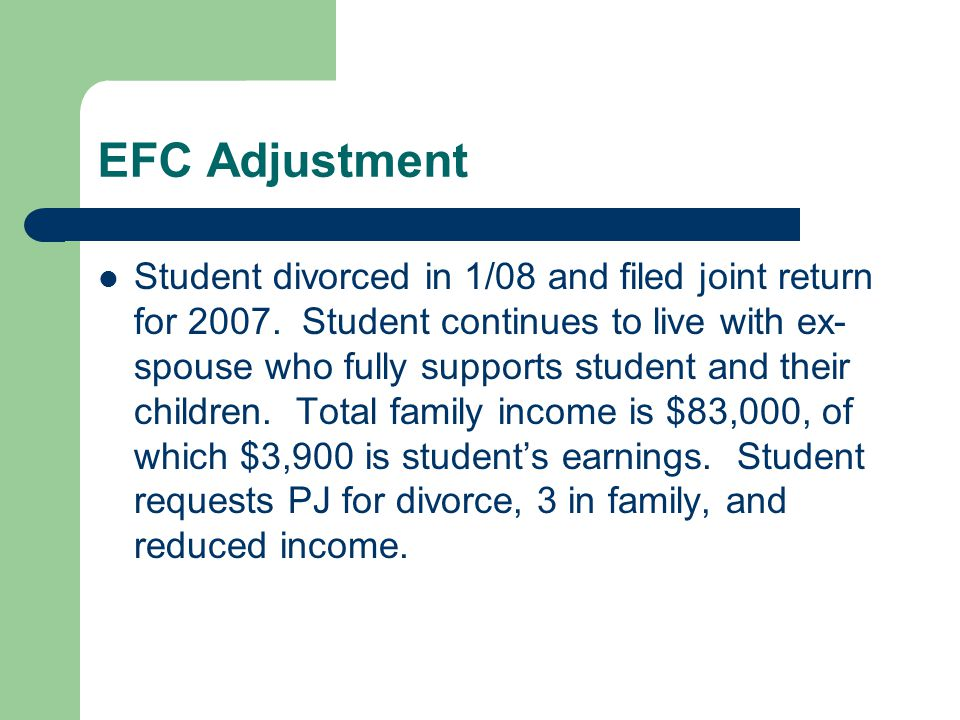 EFC Adjustment Student divorced in 1/08 and filed joint return for 2007.