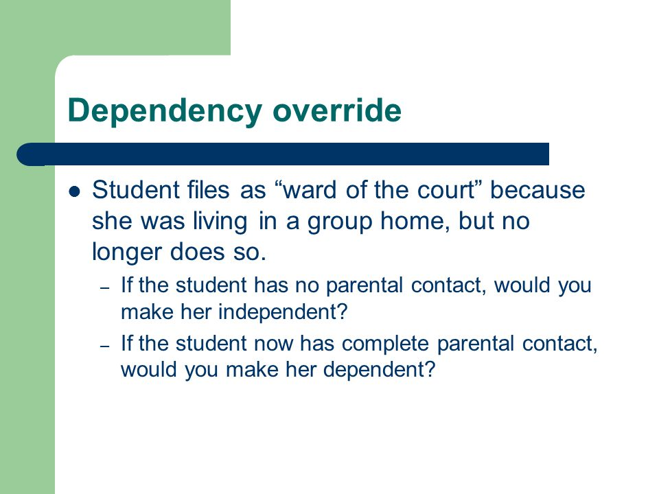 """Dependency override Student files as """"ward of the court"""" because she was living in a group home, but no longer does so. – If the student has no parent"""