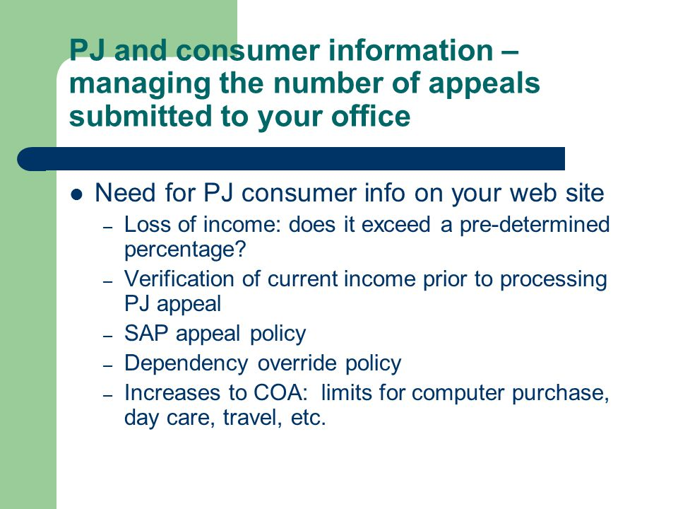 PJ and consumer information – managing the number of appeals submitted to your office Need for PJ consumer info on your web site – Loss of income: doe