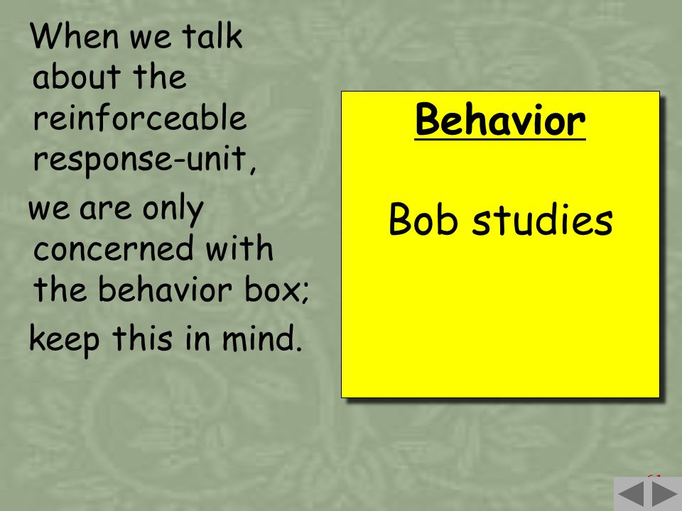 61 When we talk about the reinforceable response-unit, we are only concerned with the behavior box; keep this in mind.