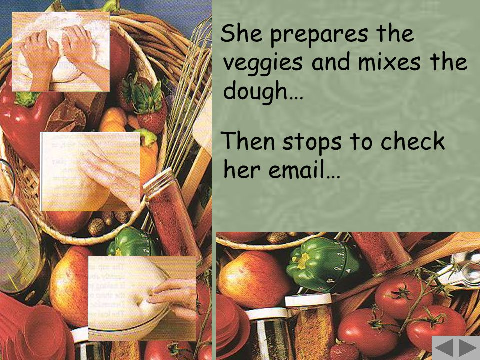 72 She prepares the veggies and mixes the dough… Then stops to check her email…