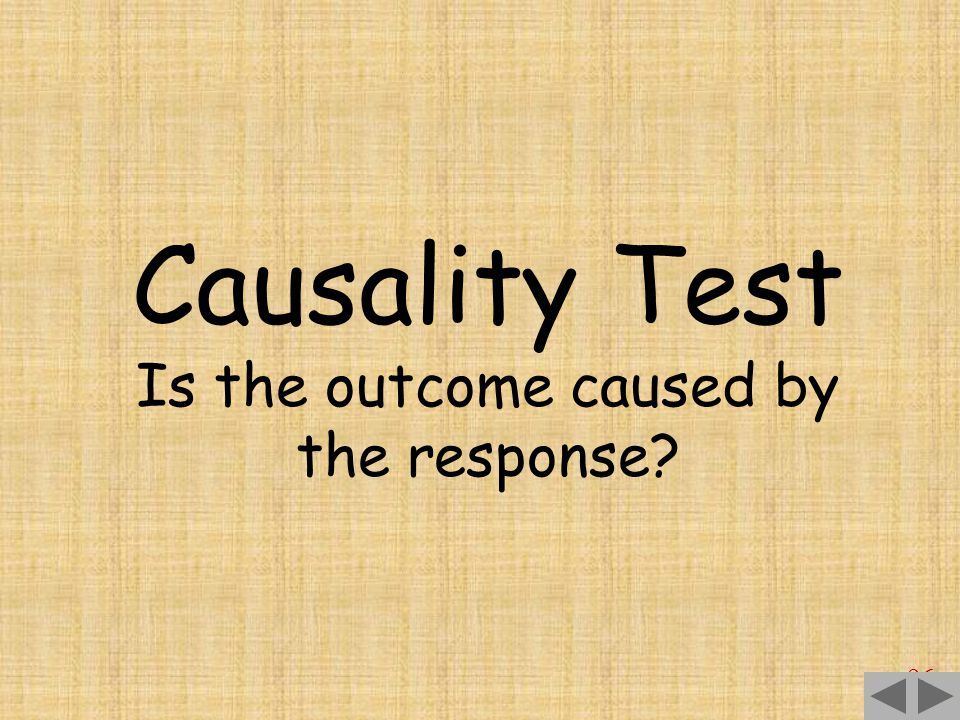 96 Causality Test Is the outcome caused by the response