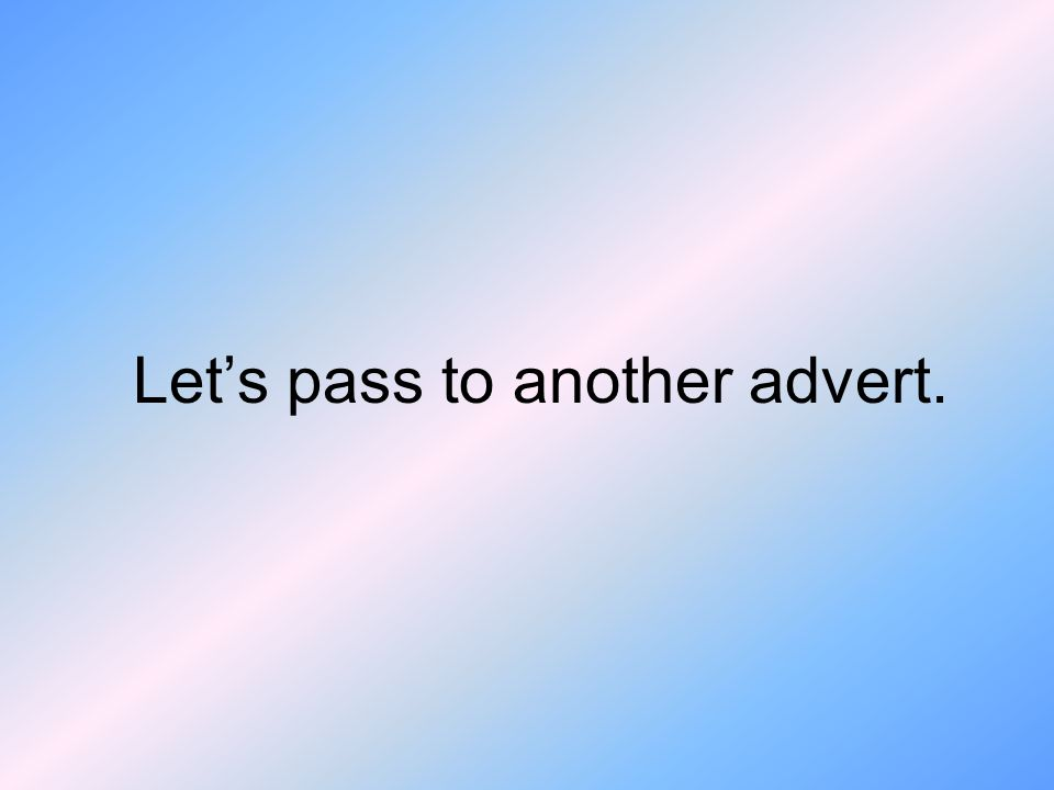 Let's pass to another advert.
