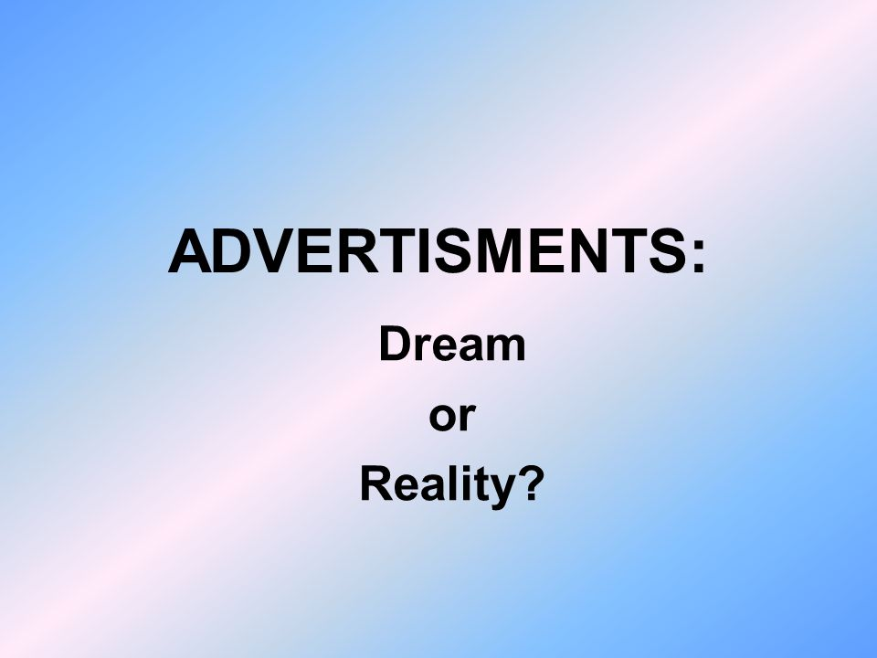 ADVERTISMENTS: Dream or Reality