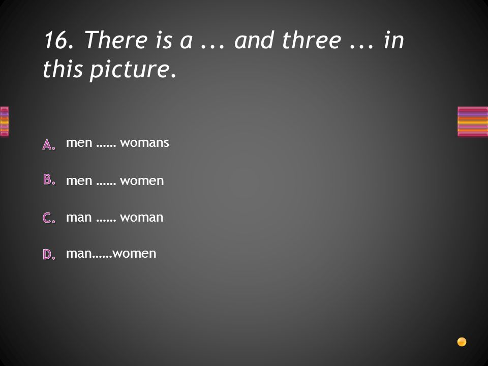 16. There is a... and three... in this picture. men …… womans man …… woman men …… women man……women