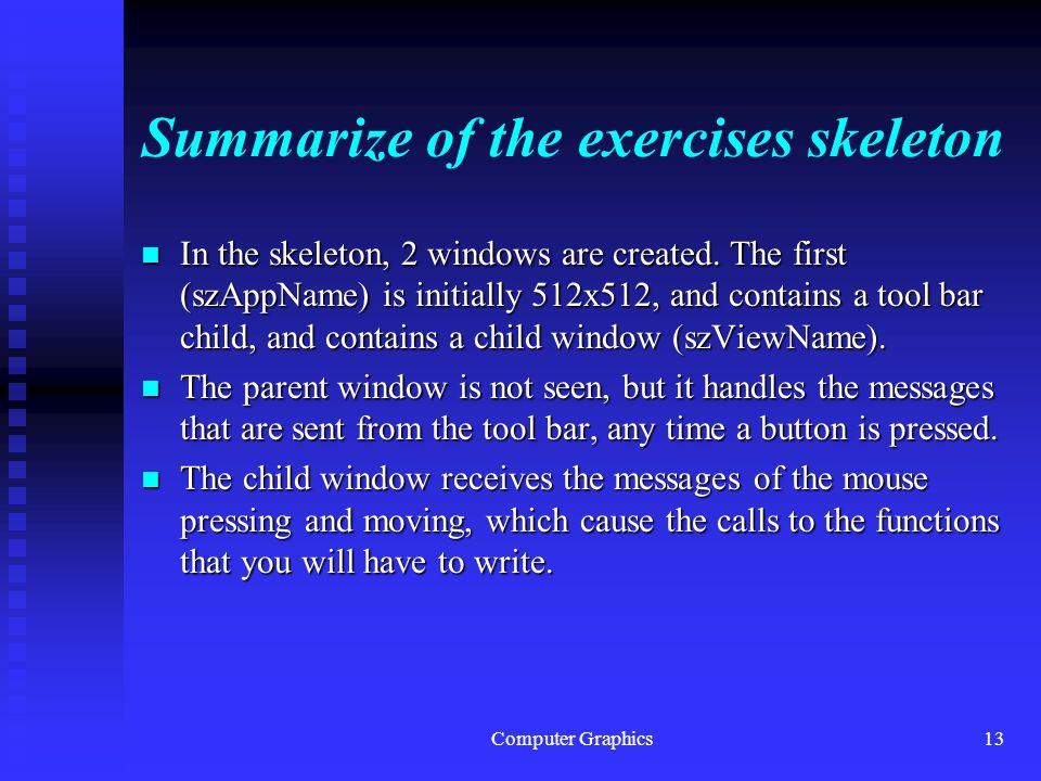 Computer Graphics13 Summarize of the exercises skeleton n In the skeleton, 2 windows are created.