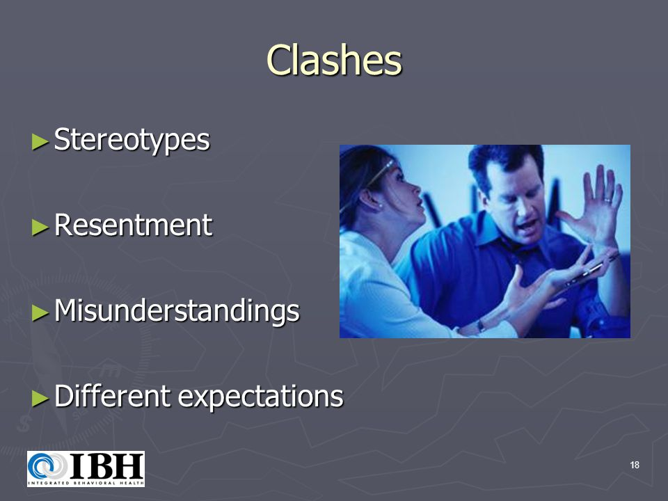 18 Clashes ► Stereotypes ► Resentment ► Misunderstandings ► Different expectations