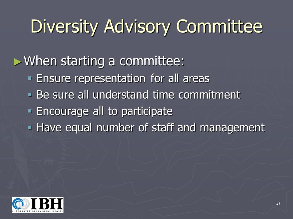 37 Diversity Advisory Committee ► When starting a committee:  Ensure representation for all areas  Be sure all understand time commitment  Encourage all to participate  Have equal number of staff and management
