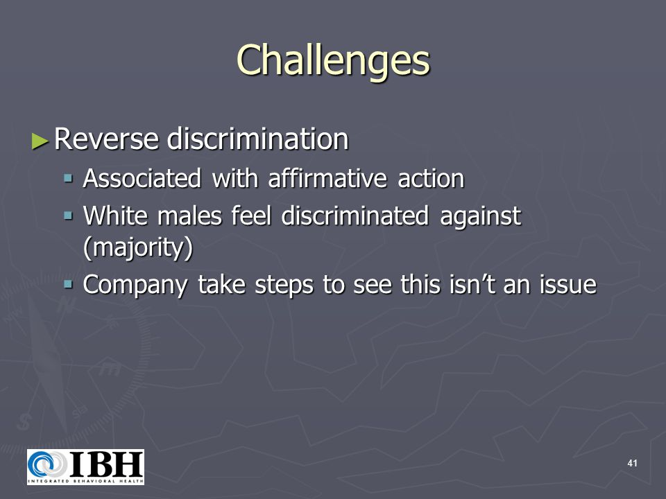 41 Challenges ► Reverse discrimination  Associated with affirmative action  White males feel discriminated against (majority)  Company take steps to see this isn't an issue