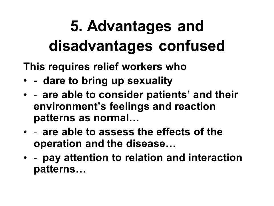 5. Advantages and disadvantages confused This requires relief workers who - dare to bring up sexuality - are able to consider patients' and their envi
