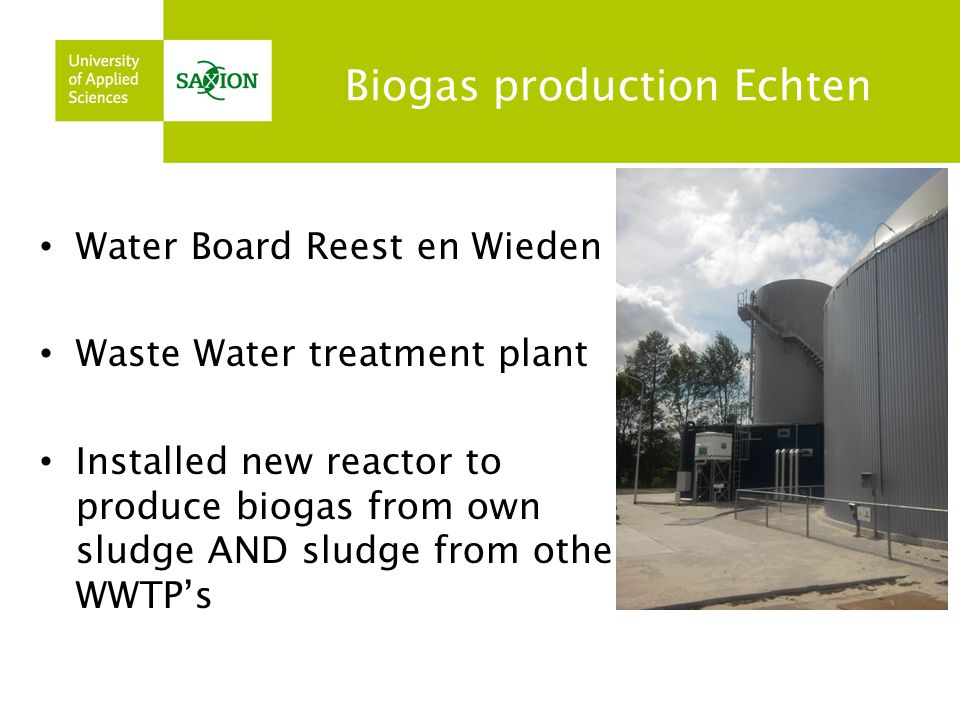 Biogas production Echten Water Board Reest en Wieden Waste Water treatment plant Installed new reactor to produce biogas from own sludge AND sludge fr