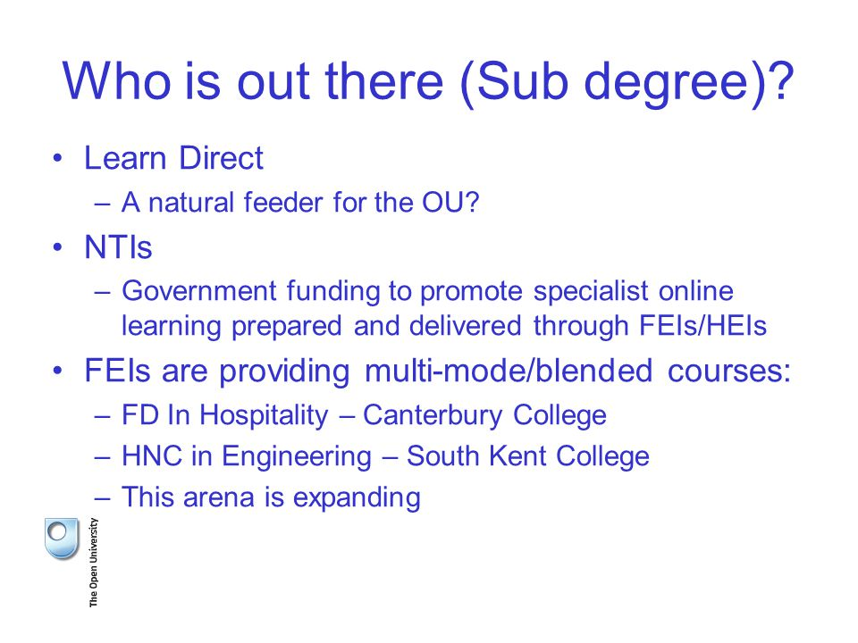 Who is out there (Sub degree). Learn Direct –A natural feeder for the OU.