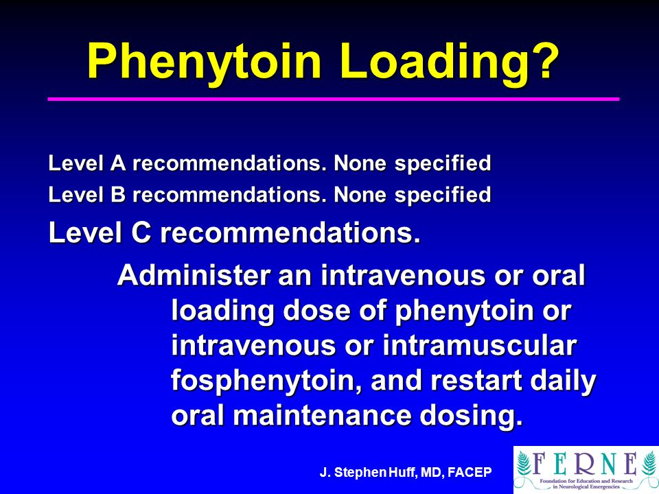 Phenytoin Loading. Level A recommendations. None specified Level B recommendations.