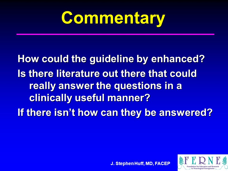 J. Stephen Huff, MD, FACEPCommentary How could the guideline by enhanced.