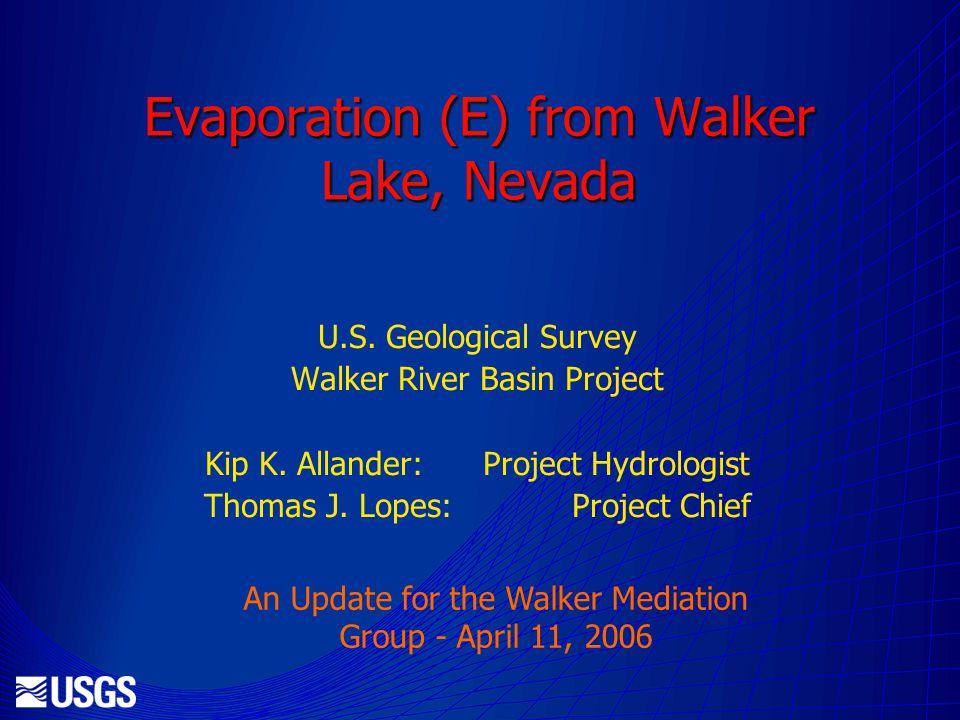 Evaporation (E) from Walker Lake, Nevada U.S. Geological Survey Walker River Basin Project Kip K.