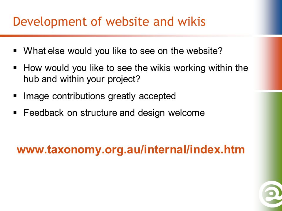 Development of website and wikis  What else would you like to see on the website.