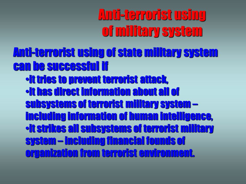 Survival Result Neutral Terrorist Environment Technology Human Organization Terrorist using of military system For terrorists result is often more important than survival.
