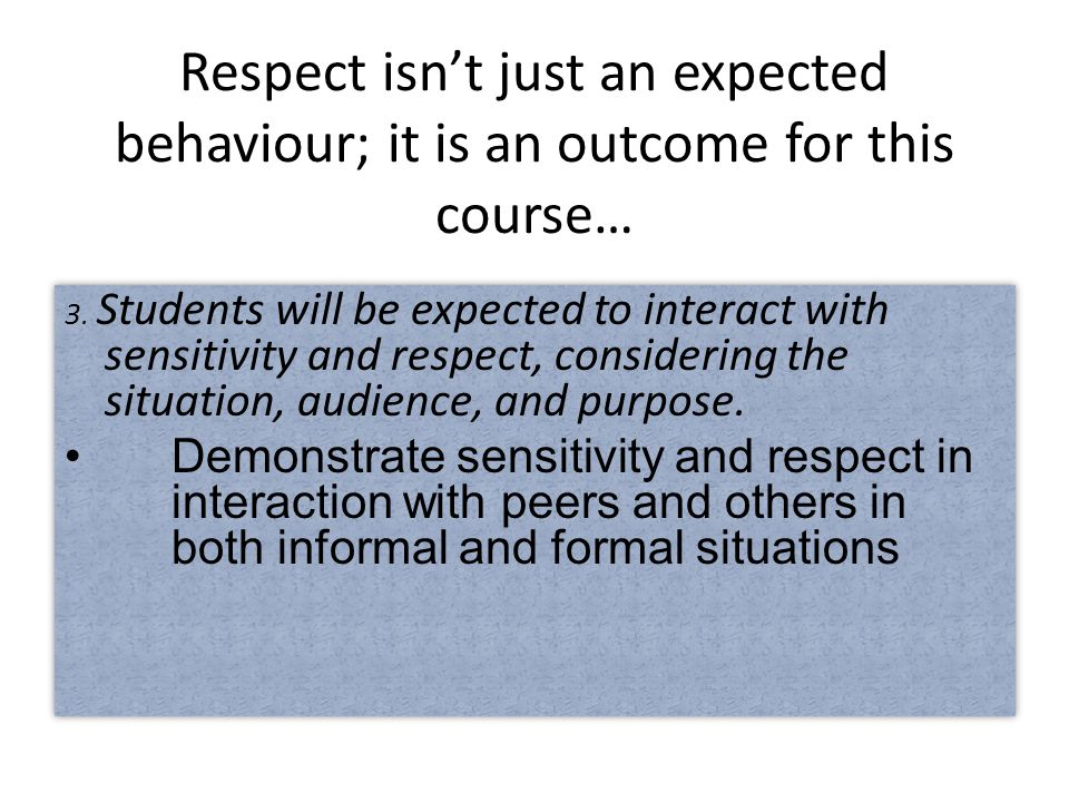 Respect isn't just an expected behaviour; it is an outcome for this course… 3.