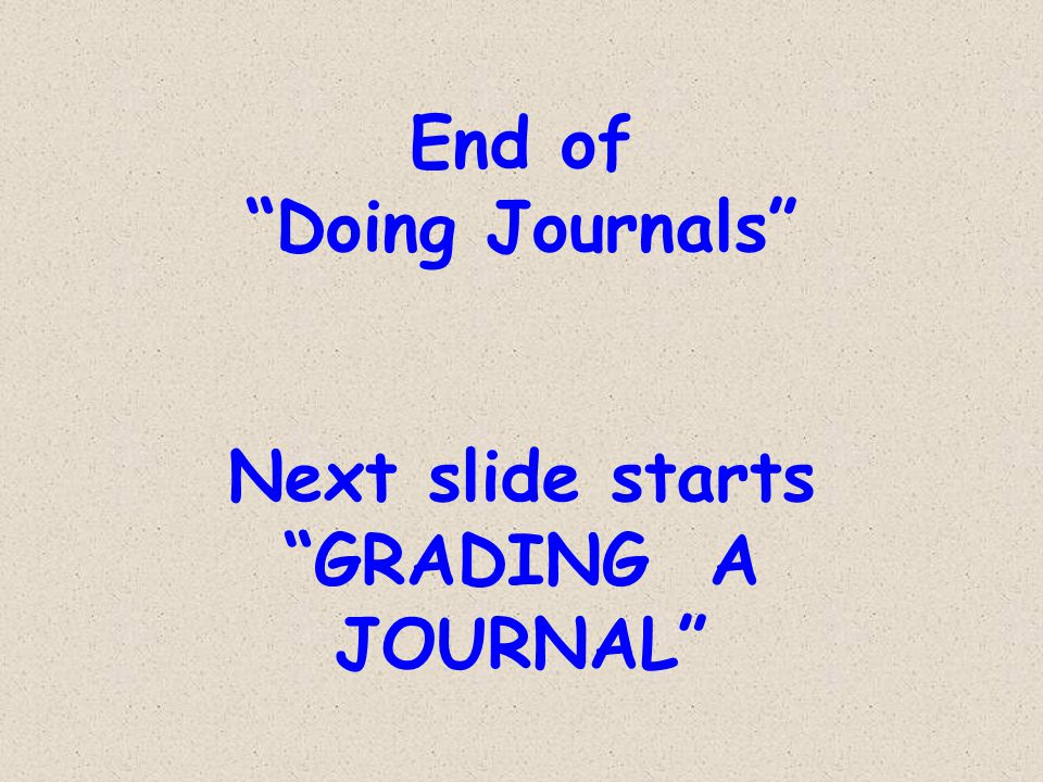 "End of ""Doing Journals"" Next slide starts ""GRADING A JOURNAL"""