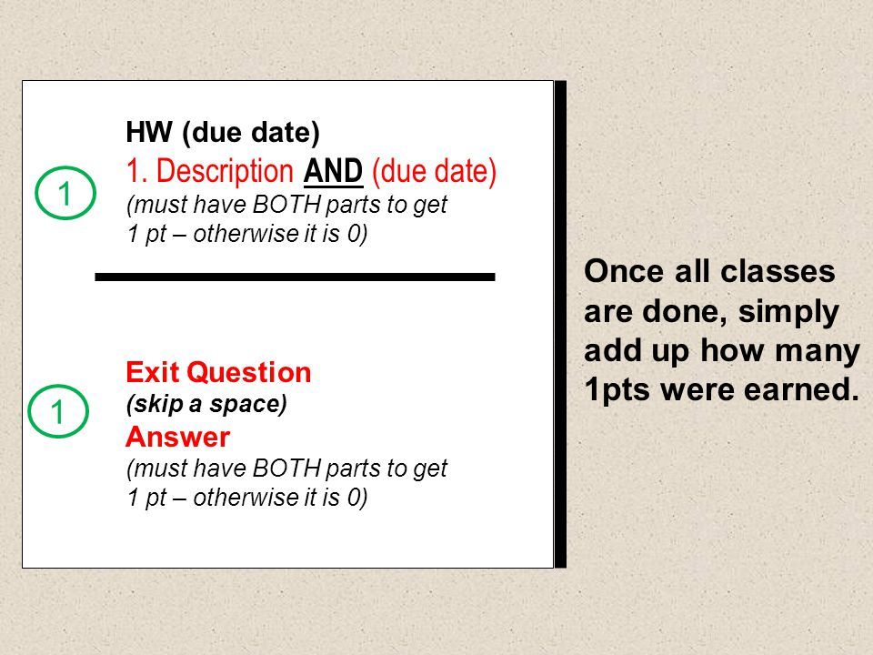 Once all classes are done, simply add up how many 1pts were earned. Exit Question (skip a space) Answer (must have BOTH parts to get 1 pt – otherwise