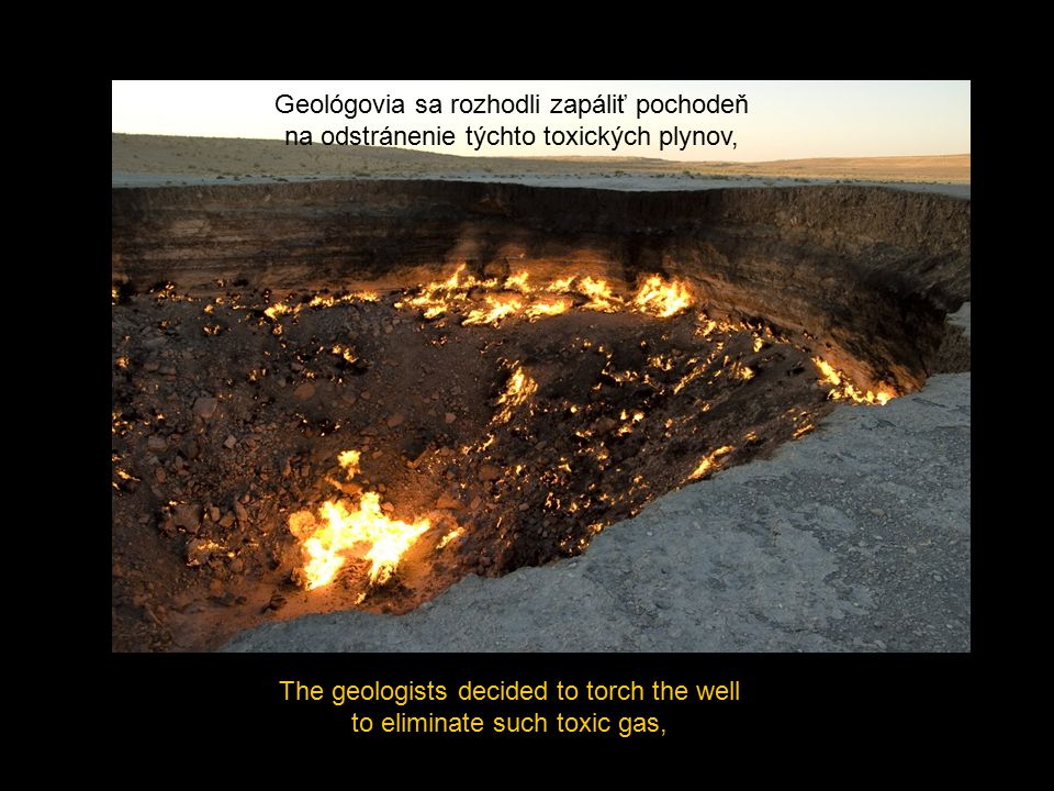 The soviets grossly underestimated the dimensions of the cavity: the gas that should have burned out within a few weeks has actually kept burning without interruption since 1971.