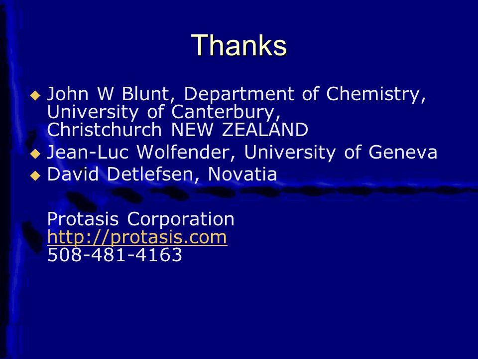Thanks   John W Blunt, Department of Chemistry, University of Canterbury, Christchurch NEW ZEALAND   Jean-Luc Wolfender, University of Geneva   David Detlefsen, Novatia Protasis Corporation http://protasis.com 508-481-4163 http://protasis.com