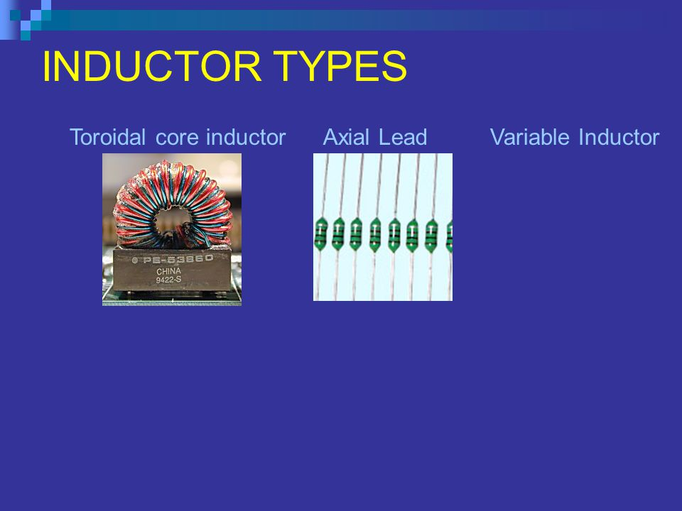INDUCTOR TYPES Toroidal core inductorAxial LeadVariable Inductor