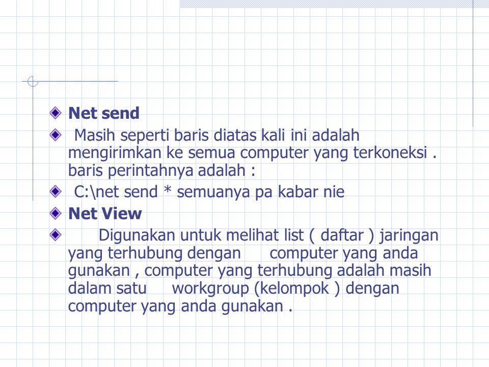 Net send Masih seperti baris diatas kali ini adalah mengirimkan ke semua computer yang terkoneksi.