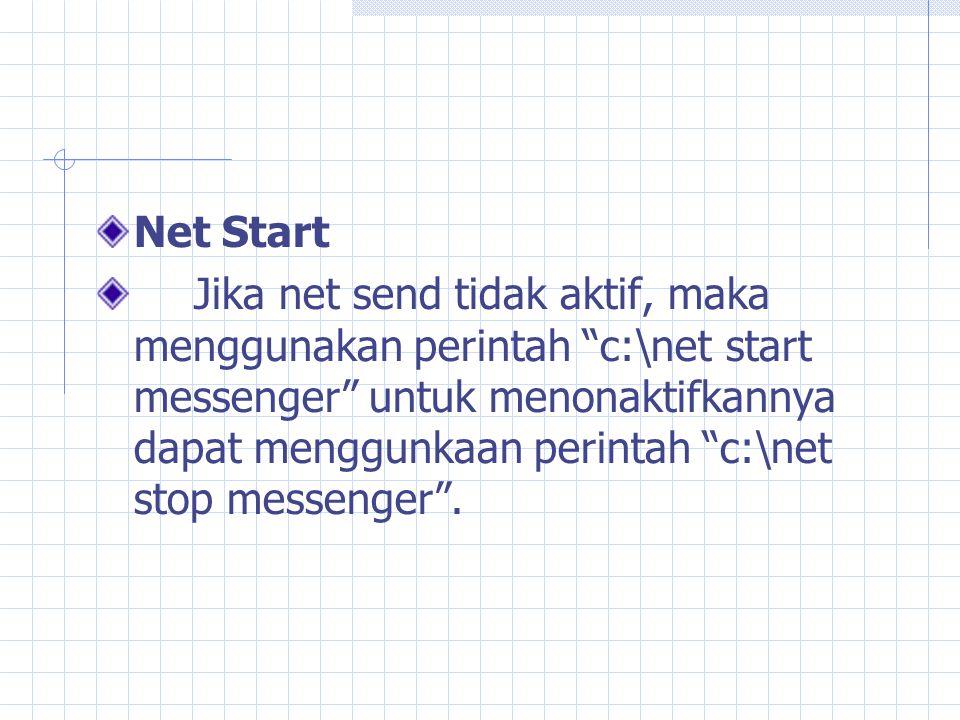Net Start Jika net send tidak aktif, maka menggunakan perintah c:\net start messenger untuk menonaktifkannya dapat menggunkaan perintah c:\net stop messenger .
