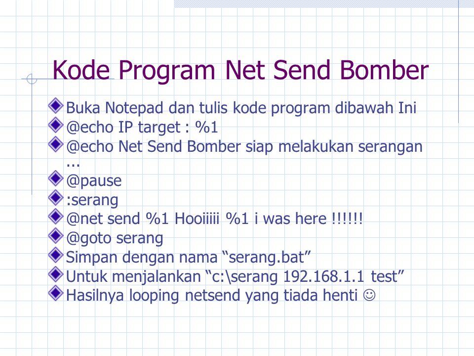 Kode Program Net Send Bomber Buka Notepad dan tulis kode program dibawah Ini @echo IP target : %1 @echo Net Send Bomber siap melakukan serangan...