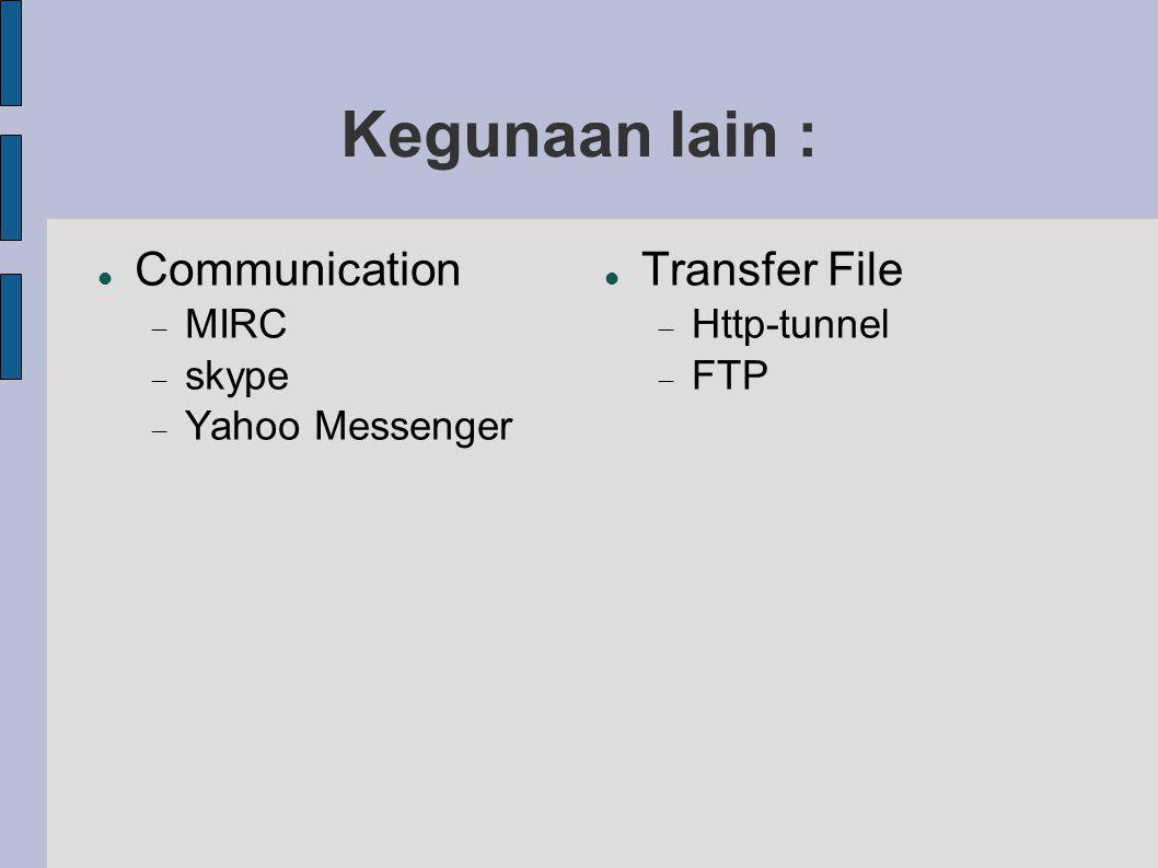 Kegunaan lain : Communication  MIRC  skype  Yahoo Messenger Transfer File  Http-tunnel  FTP