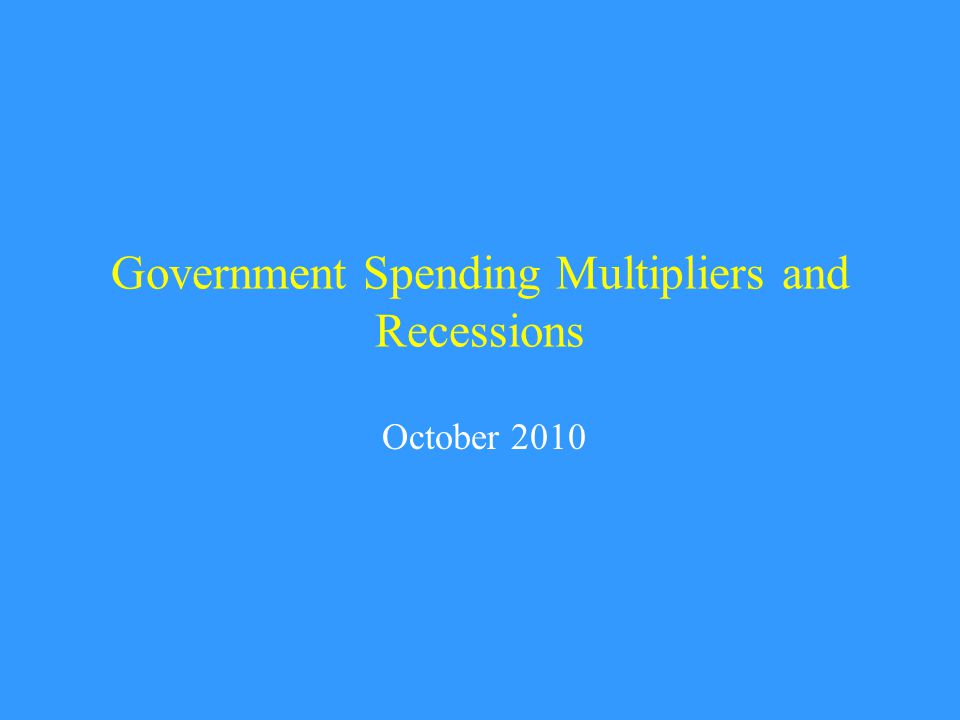 Government Spending Multipliers and Recessions October 2010